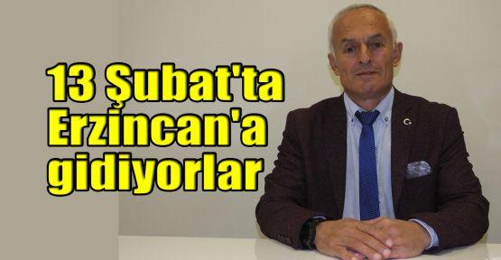 13 Şubat'ta Erzincan'a gidiyorlar