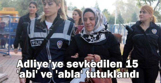 15 'abi' ve 'abla' tutuklandı