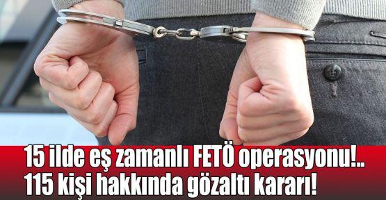 15 ilde eş zamanlı FETÖ operasyonu!.. 115 kişi hakkında gözaltı kararı!