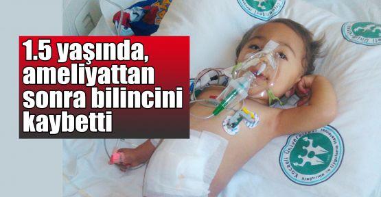 1.5 yaşında, ameliyattan sonra bilincini kaybetti