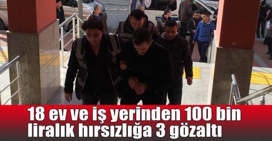 18 ev ve iş yerinden 100 bin liralık hırsızlığa 3 gözaltı