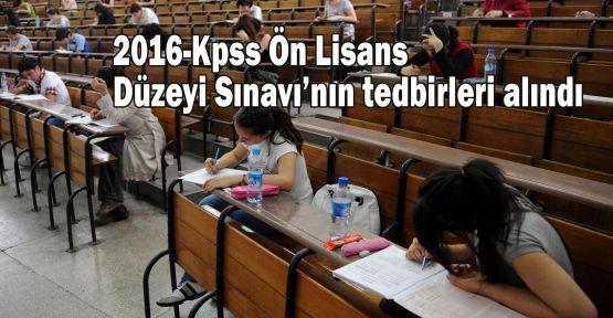 2016-Kpss Ön Lisans Düzeyi Sınavı'nın tedbirleri alındı