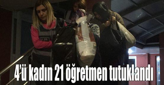 21 öğretmen tutuklandı