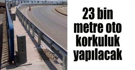 23 bin metre oto korkuluk yapılacak