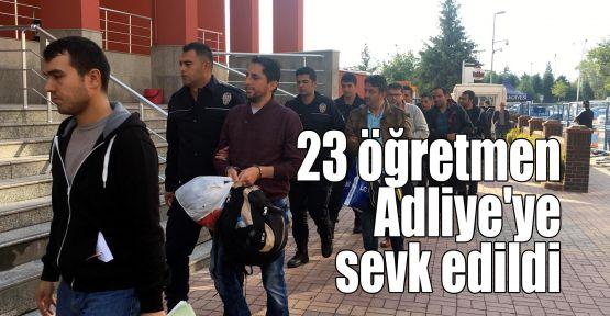 23 öğretmen Adliye'ye sevk edildi