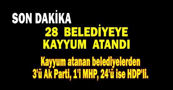 28 belediyeye kayyum atandı