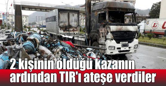 2 kişinin öldüğü kazanın ardından TIR'ı ateşe verdiler