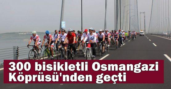 300 bisikletli Osmangazi Köprüsü'nden geçti