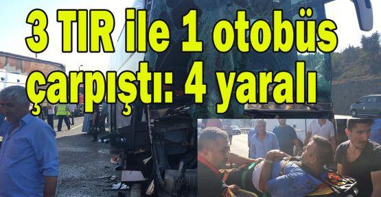 3 TIR ile 1 otobüs çarpıştı: 4 yaralı