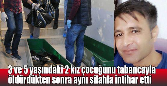 3 ve 5 yaşındaki 2 kız çocuğunu tabancayla öldürdükten sonra intihar etti