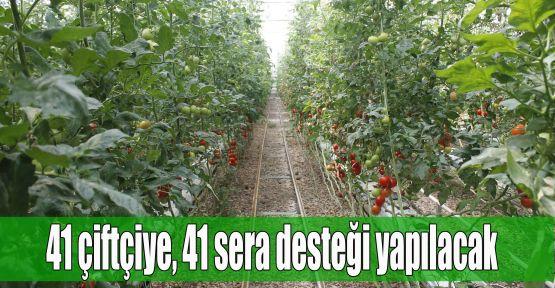 41 çiftçiye, 41 sera desteği yapılacak