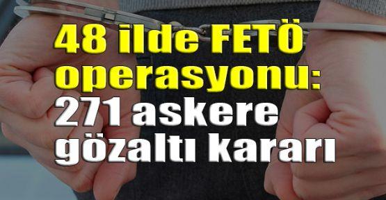 48 ilde FETÖ operasyonu: 271 askere gözaltı kararı