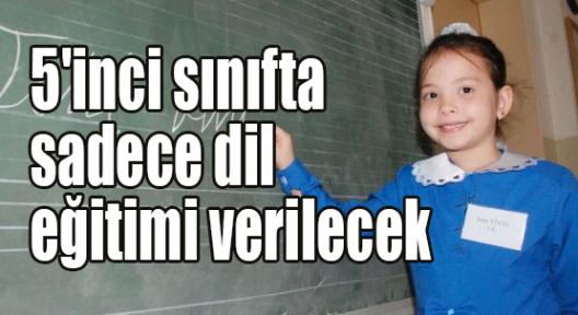 5'inci sınıfta sadece dil eğitimi verilecek