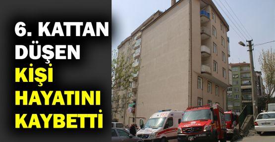 6. kattan düşen kişi hayatını kaybetti