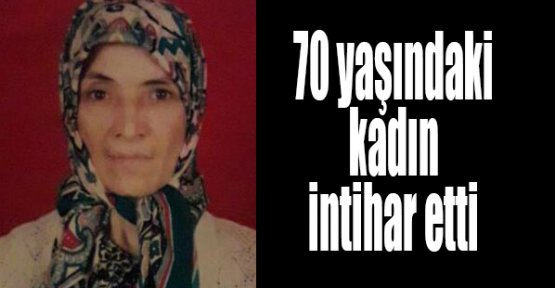 70 yaşındaki kadın intihar etti