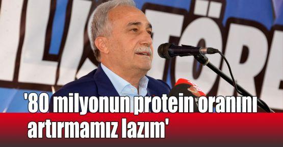 '80 milyonun protein oranını artırmamız lazım'