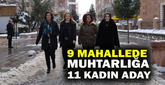 9 mahallede muhtarlığa 11 kadın aday
