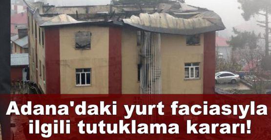 Adana'daki yurt faciasıyla ilgili tutuklama kararı!