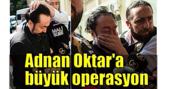 Adnan Oktar'a büyük operasyon