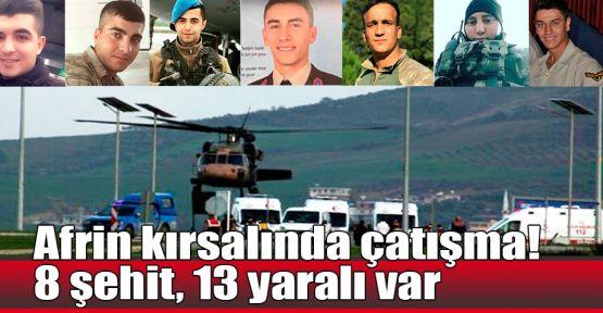 Afrin kırsalında çatışma! 8 şehit, 13 yaralı var