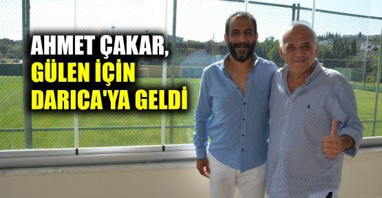 Ahmet Çakar, Gülen için Darıca'ya geldi