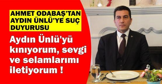 Ahmet Odabaş'tan, Aydın Ünlü'ye suç duyurusu