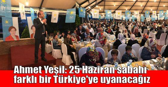 Ahmet Yeşil: 25 Haziran sabahı farklı bir Türkiye'ye uyanacağız