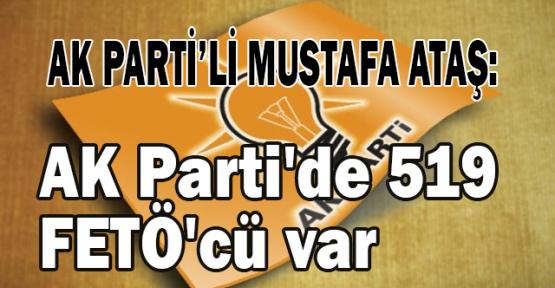 AK Parti Gen.Bşk.Yrd. Ataş: AK Parti'de 519 FETÖ'cü var