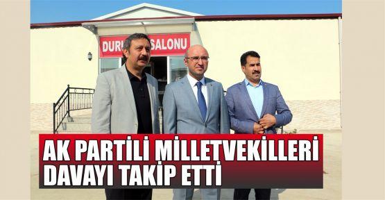 AK Partili milletvekilleri davayı takip etti