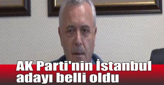 AK Parti'nin İstanbul adayı belli oldu