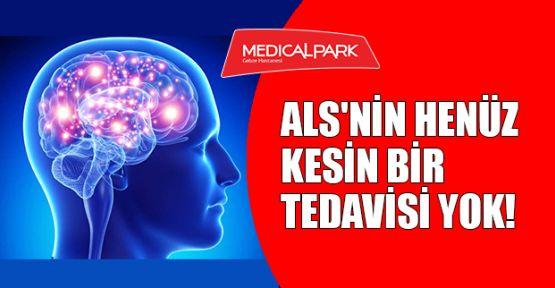 ALS'nin henüz kesin tedavisi yok!