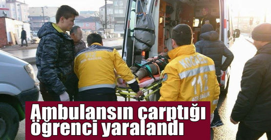 Ambulansın çarptığı öğrenci yaralandı