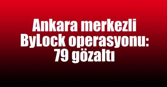 Ankara merkezli ByLock operasyonu: 79 gözaltı