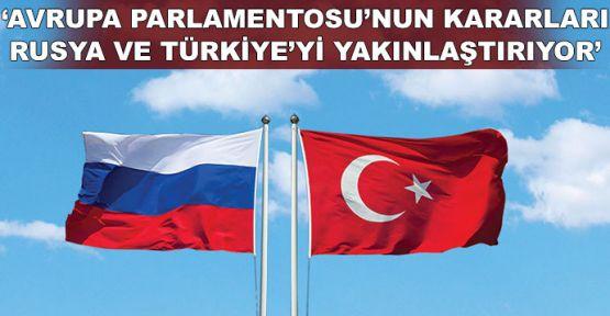 'AP'nin kararları Rusya ve Türkiye'yi yakınlaştırıyor'