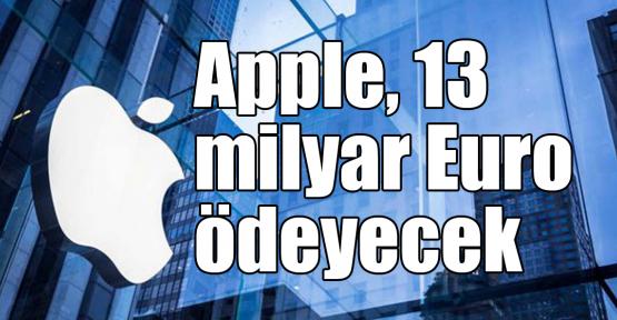 Apple, 13 milyar Euro ödeyecek