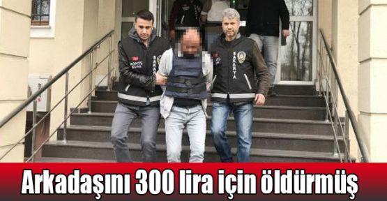 Arkadaşını 300 lira için öldürmüş
