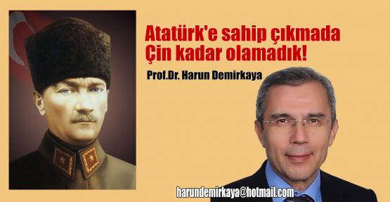 Atatürk'e sahip çıkmada Çin kadar olamadık!