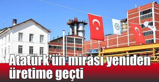 Atatürk'ün mirası yeniden üretime geçti