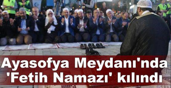 Ayasofya Meydanı'nda 'Fetih Namazı' kılındı
