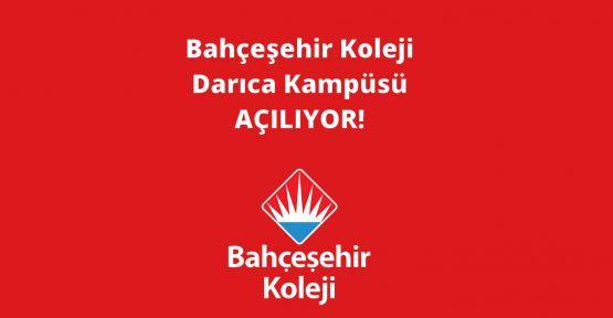 Bahçeşehir Koleji Darıca Kampüsü açılıyor