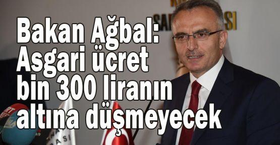 Bakan Ağbal:Asgari ücret bin 300 liranın altına düşmeyecek