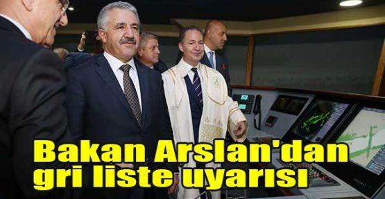 Bakan Arslan'dan gri liste uyarısı