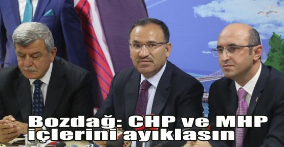 Bakan Bozdağ: CHP ve MHP içlerini ayıklasın