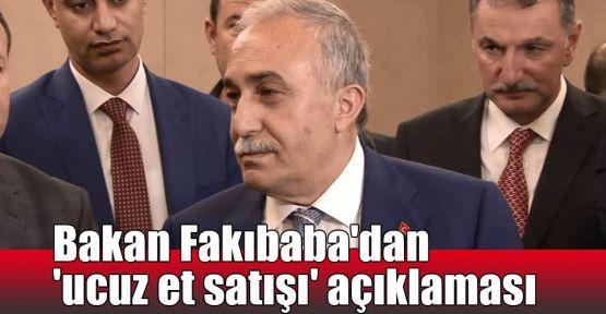 Bakan Fakıbaba'dan 'ucuz et satışı' açıklaması