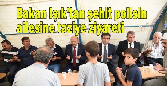 Bakan Işık'tan şehit polisin ailesine taziye ziyareti