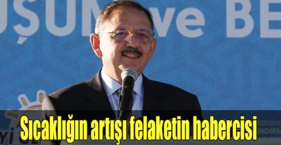 Bakan Özhaseki:Sıcaklığın artışı felaketin habercisi