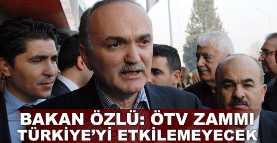 Bakan Özlü: ÖTV zammı Türkiye'yi etkilemeyecek