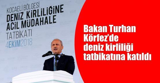 Bakan Turhan deniz kirliliği tatbikatına katıldı