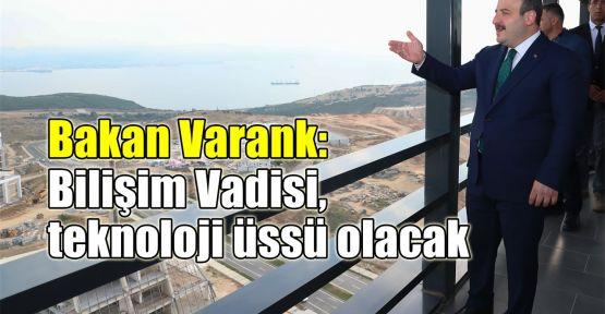 Bakan Varank: Bilişim Vadisi, teknoloji üssü olacak