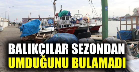 Balıkçılar sezondan umduğunu bulamadı